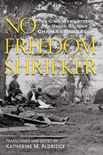 - No Freedom Shrieker: The Civil War Letters of Union Soldier Charles Freeman Biddlecom, 147th Regiment, New York State Volunteer Army
