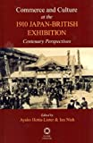 Commerce and Culture at the 1910 Japan-British Exhibition: Centenary Perspectives by Ayako Hotta-Lister (2012-10-04)