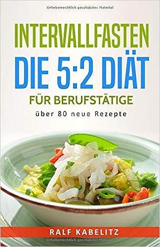 Intervallfasten Die 52 Diät Für Berufstätige über 80 Neue Rezepte