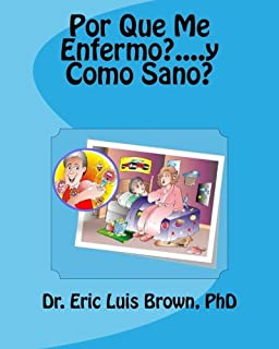 Por Que Me Enfermo?....y Como Sano? (Spanish Edition