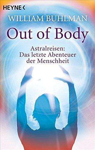 Out Of Body  Astralreisen   Das Letzte Abenteuer Der Menschheit