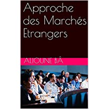 Approche des Marchés Etrangers (Commerce International t. 2) (French Edition)
