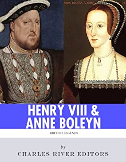 King Henry VIII & Queen Anne Boleyn: Love and Death by [Charles River Editors]