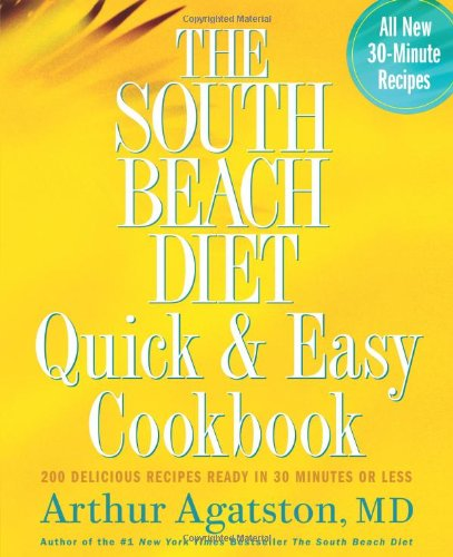 The South Beach Diet Quick and Easy Cookbook: 200 Delicious Recipes Ready in 30 Minutes or Less by Arthur Agatston