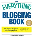 The Everything Blogging Book: Publish Your Ideas, Get Feedback, And Create Your Own Worldwide Network