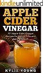 Apple Cider Vinegar: 101 Apple Cider...