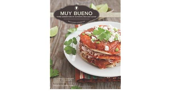 Muy Bueno: Three Generations of Authentic Mexican Flavor (English Edition) eBook: Yvette Marquez-Sharpnack, Veronica Gonzalez-Smith, Evangelina Soza, ...