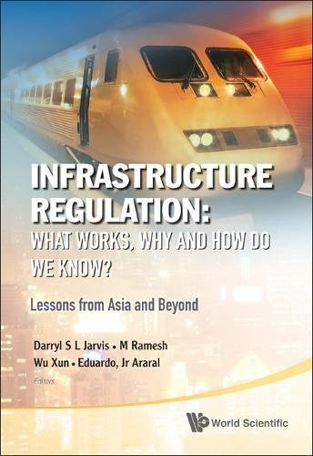 Infrastructure Regulation: What Works, Why and How Do We Know? Lessons from Asia and Beyond