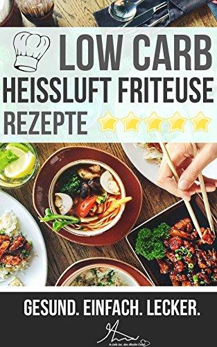 heissluft-friteuse-rezepte-low-carb-koch-dich-schlank-mit-leckeren-heissluftfritteuse-rezepten-fur-d