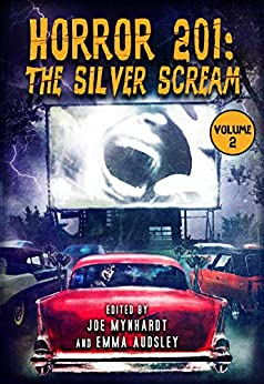 Horror 201: The Silver Scream Vol.2 by [Carpenter, John, Craven, Wes, Holder, Nancy, Lebbon, Tim, Reddick, Jeffrey, Lee, Edward, Masterton, Graham, Grant, Taylor, Winn, Jonathan]