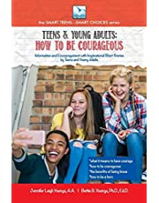 Teens & Young Adults: How to be Courageous (Smart Teens-Smart Choices)