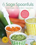 Sage Spoonfuls Sage Spoonfuls-Simple Recipes, Healthy Meals, Happy Babies