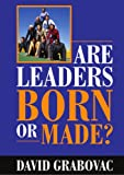 Are Leaders Born or Made?, David Grabovac, 1409246140