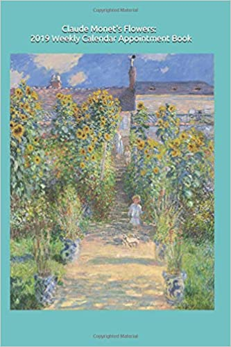 claude monet flowers the artists garden in argenteuil 2019 weekly appointment calendar book 6 x 9 in 53 pp