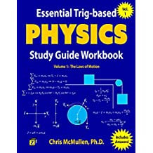 Essential Trig-based Physics Study Guide Workbook: The Laws of Motion (Learn Physics Step-by-Step Book 1)
