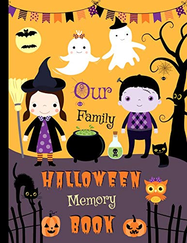 Our Family Halloween Memory Book: Cute Journal to Keep Stories and Photos From Each Year Gathered in One Place with Space for Pictures or Sketches and Text -