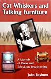 Cat Whiskers and Talking Furniture:  A Memoir of Radio and Television Broadcasting