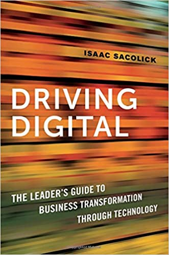 Isaac Sacolick – Driving Digital: The Leader's Guide to Business Transformation Through Technology