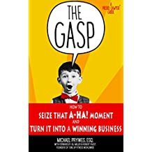 "The Gasp: How to Seize That ""A-Ha!"" Moment and Turn It Into a Winning Business (A Proud Lawyer Guide)"
