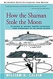 How the Shaman Stole the Moon, William H. Calvin, 0595166938