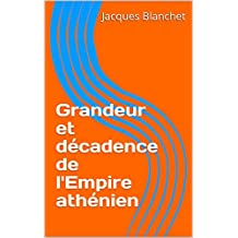 Grandeur et décadence de l'Empire athénien (French Edition)