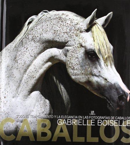 Descargar Libro Caballos - Todo El Temperamento Y La Elegancia En Las Fotografias Gabriele Boiselle
