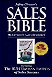 Jeffrey Gitomer's Sales Bible: The Ultimate Sales Resource: Including The 10.5 Commandments of Sales Success