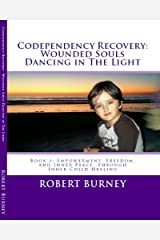 Codependency Recovery: Wounded Souls Dancing in The Light Kindle Edition