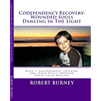 Codependency Recovery: Wounded Souls Dancing in The Light (English Edition)