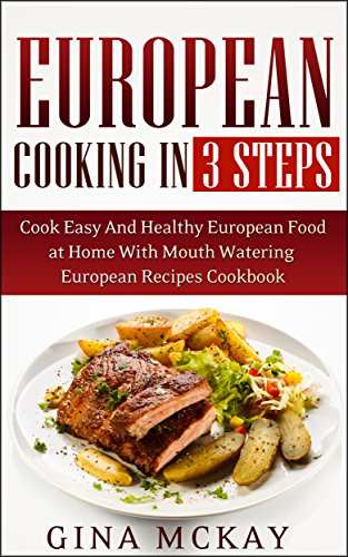 European cooking in 3 steps cook easy and healthy european food at european cooking in 3 steps cook easy and healthy european food at home with mouth forumfinder Gallery