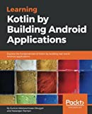 Learning Kotlin by building Android Applications: Explore the fundamentals of Kotlin while building real-world Android applications