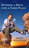 Between a Rock and a Hard Place, Aron Ralston, 0743492811