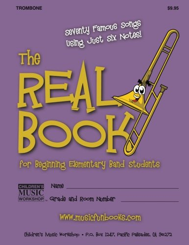The Real Book for Beginning Elementary Band Students (Trombone): Seventy Famous Songs Using Just Six Notes