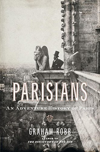 Parisians: An Adventure History of Paris, Robb, Graham