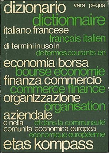 e3b631bbca Dizionario Italiano /Francese di termini in uso in economia/borsa finanza/commercio  organizzazione aziendale e neo'lle comunita' economica europea.