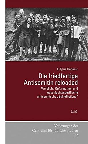 """Die friedfertige Antisemitin reloaded: Weibliche Opfermythen und geschlechtsspezifische antisemitische """"Schiefheilung"""" (Vorlesungen des Centrums für Jüdische Studien)"""