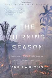 The Burning Season: The Murder of Chico Mendes and the Fight for the Amazon Rain Forest by Andrew Revkin (2004-09-30)