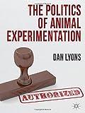 The Politics of Animal Experimentation, Lyons, Dan, 0230355110