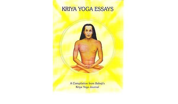 Kriya Yoga Essays; A Compilation from Babajis Kriya Yoga ...