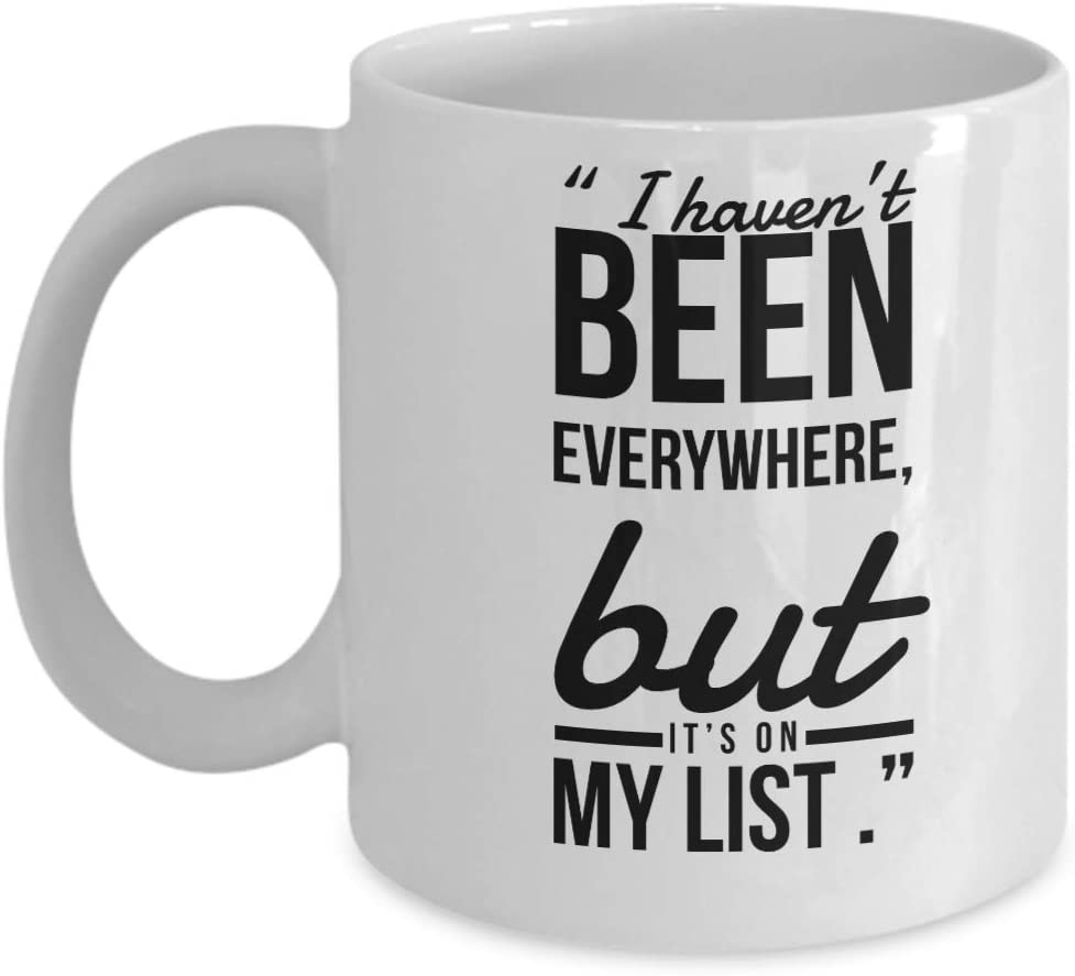 Amazon Com Traveler Quotes Coffee Mug I Haven T Been Everywhere But It S On My List Travel Lovers Gifts Unique Gift Idea For Outdoor Mount Kitchen Dining