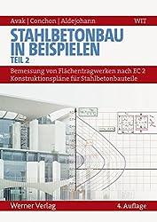 Stahlbetonbau in Beispielen - Teil 2: Bemessung von Flächentragwerken nach EC 2 - Konstruktionspläne für Stahlbetonbauteile