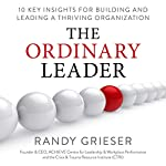 The Ordinary Leader: 10 Key Insights for Building and Leading a Thriving Organization | Randy Grieser