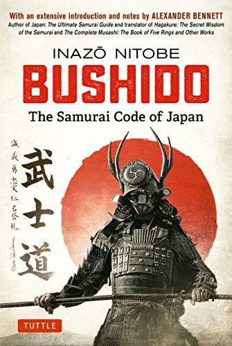 Bushido Samurai Warriors - Bushido: The Samurai Code of Japan: With an Extensive Introduction and Notes by Alexander Bennett