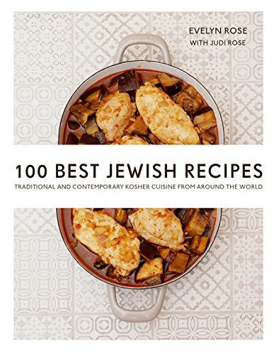 100 Best Jewish Recipes: Traditional and Contemporary Kosher Cuisine from Around the World by Evelyn Rose