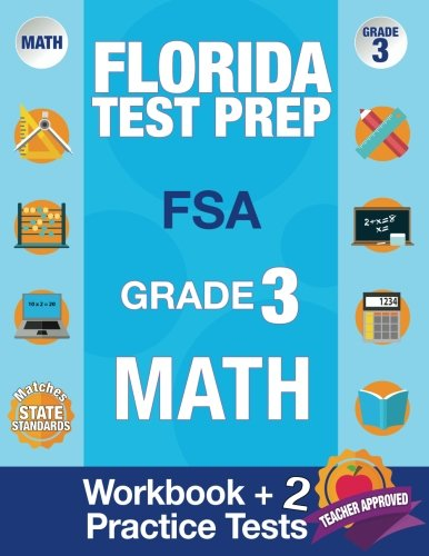 Florida Test Prep FSA Grade 3: Math Workbook & 2 FSA Practice Tests, 3rd Grade Math Workbooks Florida, FSA Practice Test Book Grade 3, FSA Test Grade ... Books (FSA Practice Test Books) (Volume 2)