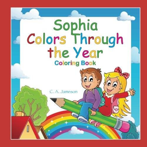 Read Online Sophia Colors Through the Year Coloring Book (Personalized Books for Children) PDF