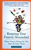 img - for Keeping Your Family Grounded When You're Flying By The Seat Of Your Pants book / textbook / text book