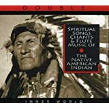 Spiritual Songs Chants & Flute Music Of The Native American Indian