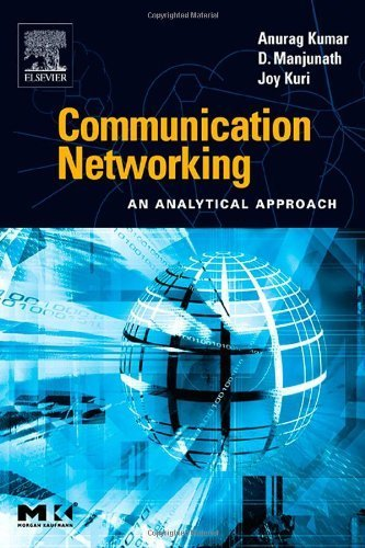 Books : Communication Networking: An Analytical Approach (The Morgan Kaufmann Series in Networking) by Anurag Kumar (2004-05-21)