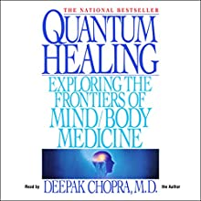 Quantum Healing Audiobook by Deepak Chopra MD Narrated by Deepak Chopra MD